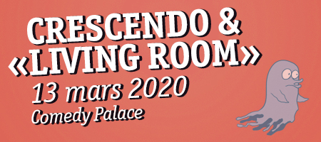 "CRESCENDO & ""LIVING ROOM"" 13/03 Comedy Palace"