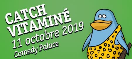 CATCH VITAMINÉ 11/10 Comedy Palace
